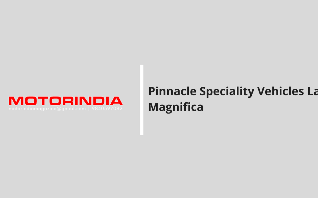 Motor India: Pinnacle Speciality Vehicles Launches Magnifica Customised Tourer Series