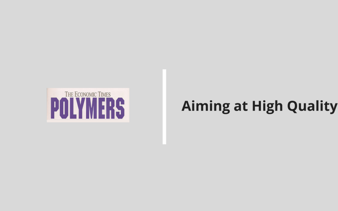 ET Polymers: Aiming at High Quality