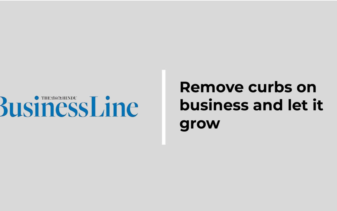 The Hindu Business Line : Remove curbs on business and let it grow.