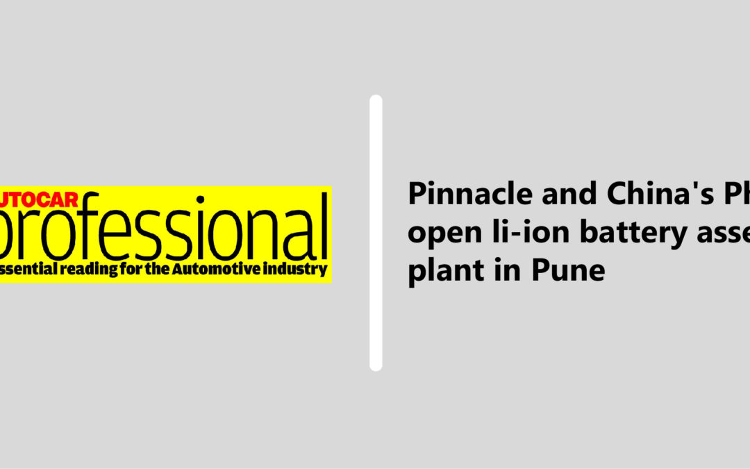 Autocar Professionals: Pinnacle and China's Phylion open li-ion battery assembly plant in Pune